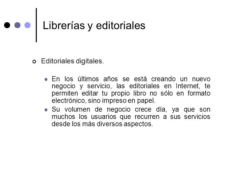 Librerías y editoriales Editoriales digitales. En los últimos años se está creando un nuevo negocio y servicio, las editoriales en Internet, te permit