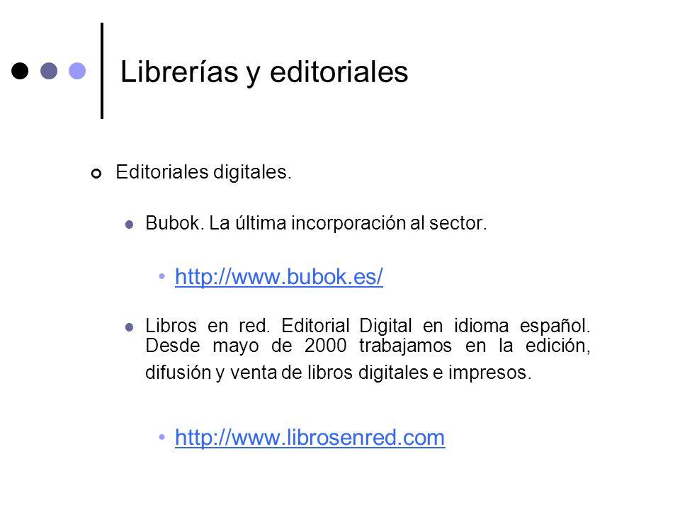 Librerías y editoriales Editoriales digitales. Bubok. La última incorporación al sector. http://www.bubok.es/ Libros en red. Editorial Digital en idio