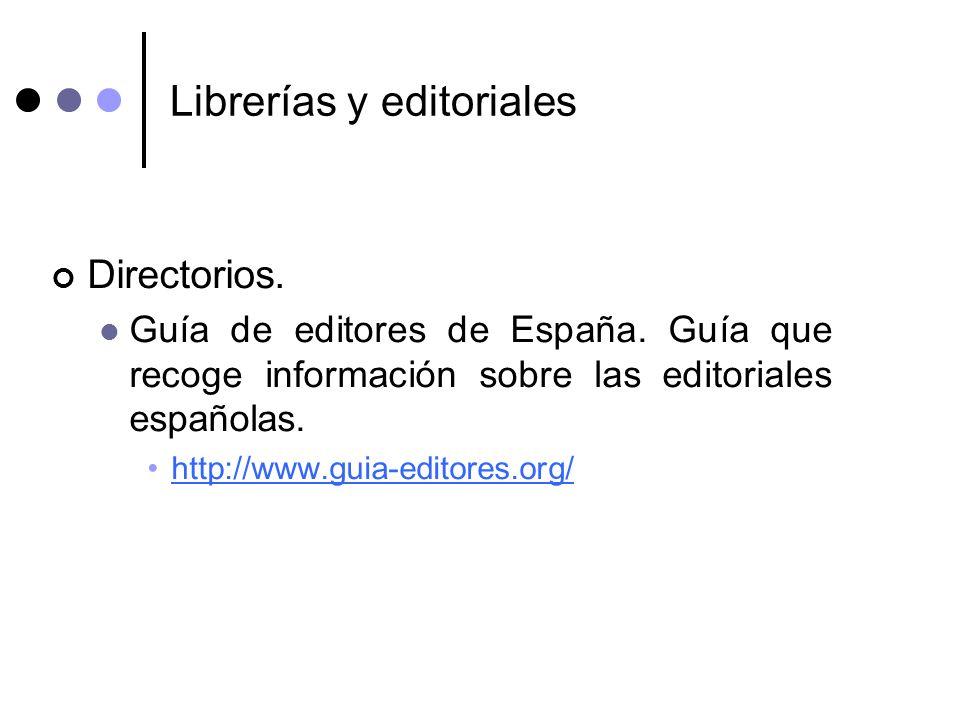 Librerías y editoriales Directorios. Guía de editores de España. Guía que recoge información sobre las editoriales españolas. http://www.guia-editores