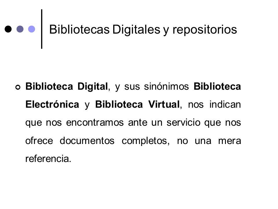 Bibliotecas Digitales y repositorios Biblioteca Digital, y sus sinónimos Biblioteca Electrónica y Biblioteca Virtual, nos indican que nos encontramos