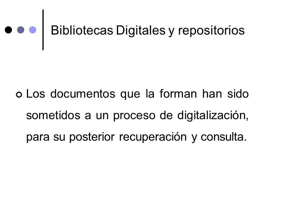 Bibliotecas Digitales y repositorios Los documentos que la forman han sido sometidos a un proceso de digitalización, para su posterior recuperación y