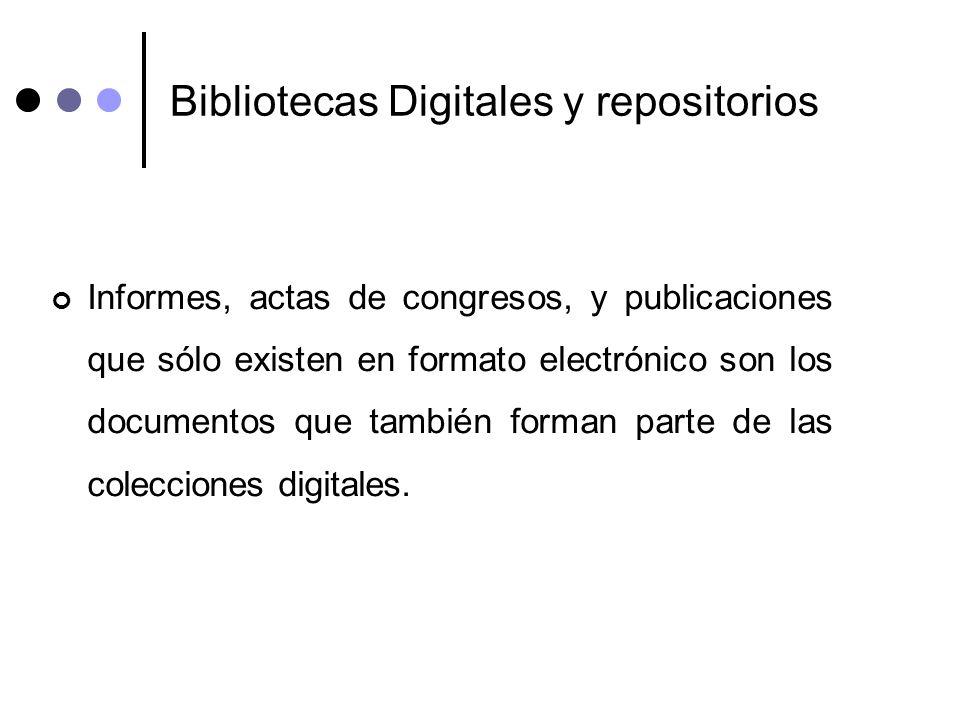 Bibliotecas Digitales y repositorios Informes, actas de congresos, y publicaciones que sólo existen en formato electrónico son los documentos que tamb