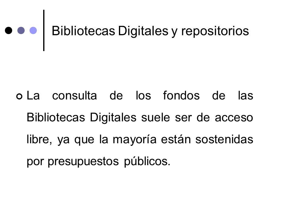 Bibliotecas Digitales y repositorios La consulta de los fondos de las Bibliotecas Digitales suele ser de acceso libre, ya que la mayoría están sosteni