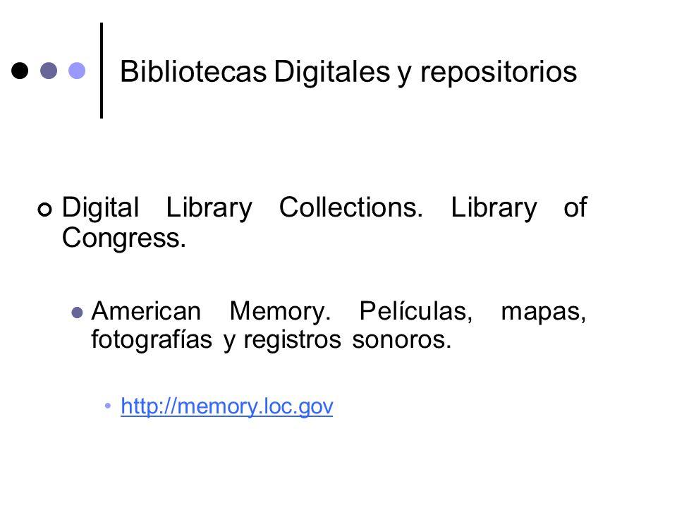 Bibliotecas Digitales y repositorios Digital Library Collections. Library of Congress. American Memory. Películas, mapas, fotografías y registros sono
