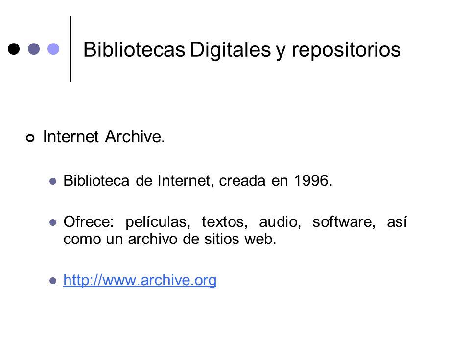Bibliotecas Digitales y repositorios Internet Archive. Biblioteca de Internet, creada en 1996. Ofrece: películas, textos, audio, software, así como un
