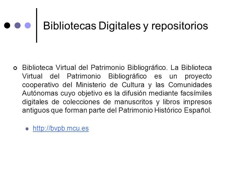 Bibliotecas Digitales y repositorios Biblioteca Virtual del Patrimonio Bibliográfico. La Biblioteca Virtual del Patrimonio Bibliográfico es un proyect