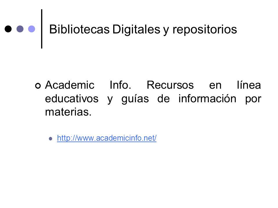 Bibliotecas Digitales y repositorios Academic Info. Recursos en línea educativos y guías de información por materias. http://www.academicinfo.net/