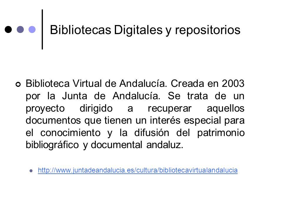 Bibliotecas Digitales y repositorios Biblioteca Virtual de Andalucía. Creada en 2003 por la Junta de Andalucía. Se trata de un proyecto dirigido a rec