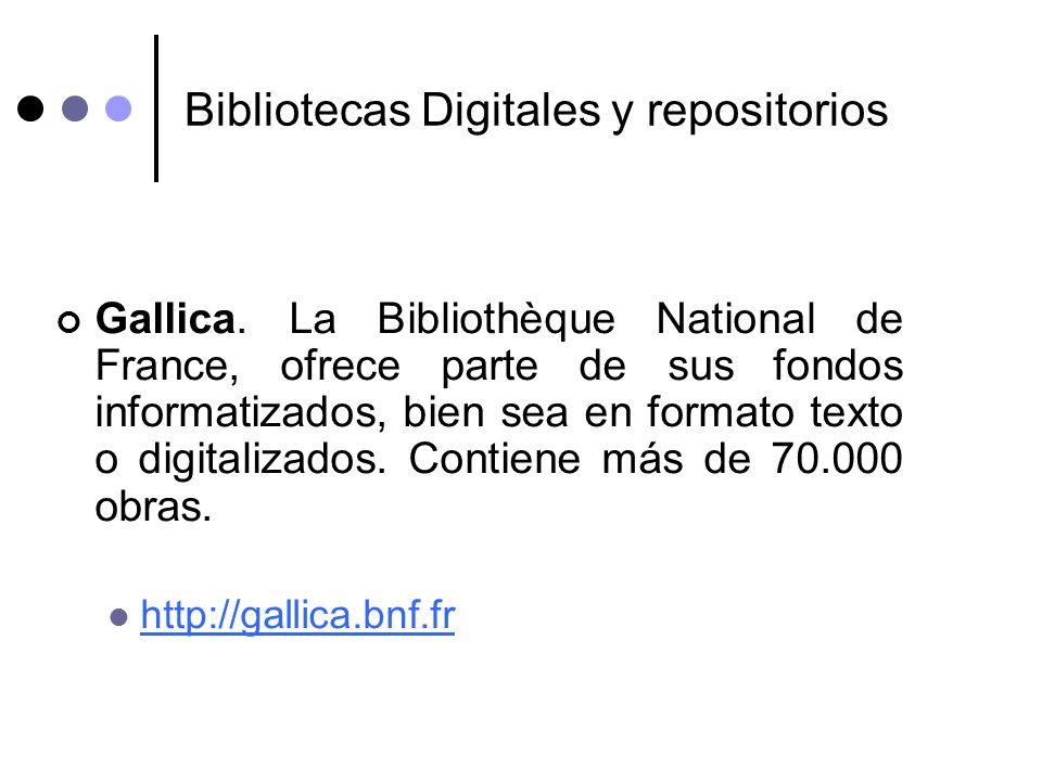 Bibliotecas Digitales y repositorios Gallica. La Bibliothèque National de France, ofrece parte de sus fondos informatizados, bien sea en formato texto