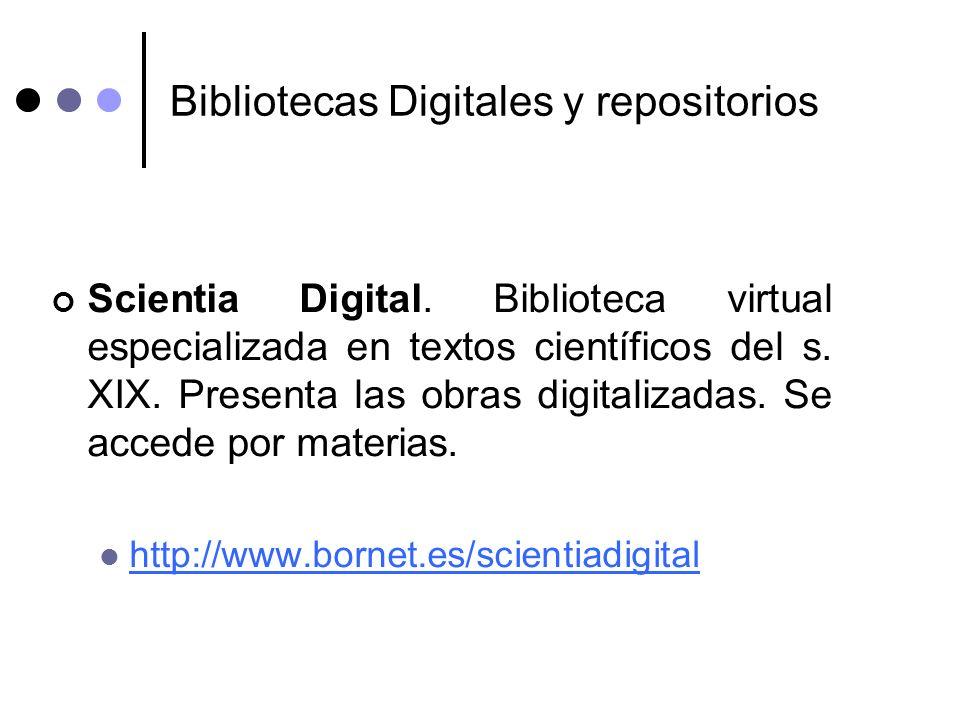 Bibliotecas Digitales y repositorios Scientia Digital. Biblioteca virtual especializada en textos científicos del s. XIX. Presenta las obras digitaliz