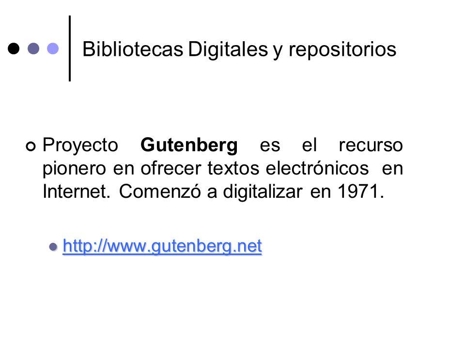 Bibliotecas Digitales y repositorios Proyecto Gutenberg es el recurso pionero en ofrecer textos electrónicos en Internet. Comenzó a digitalizar en 197