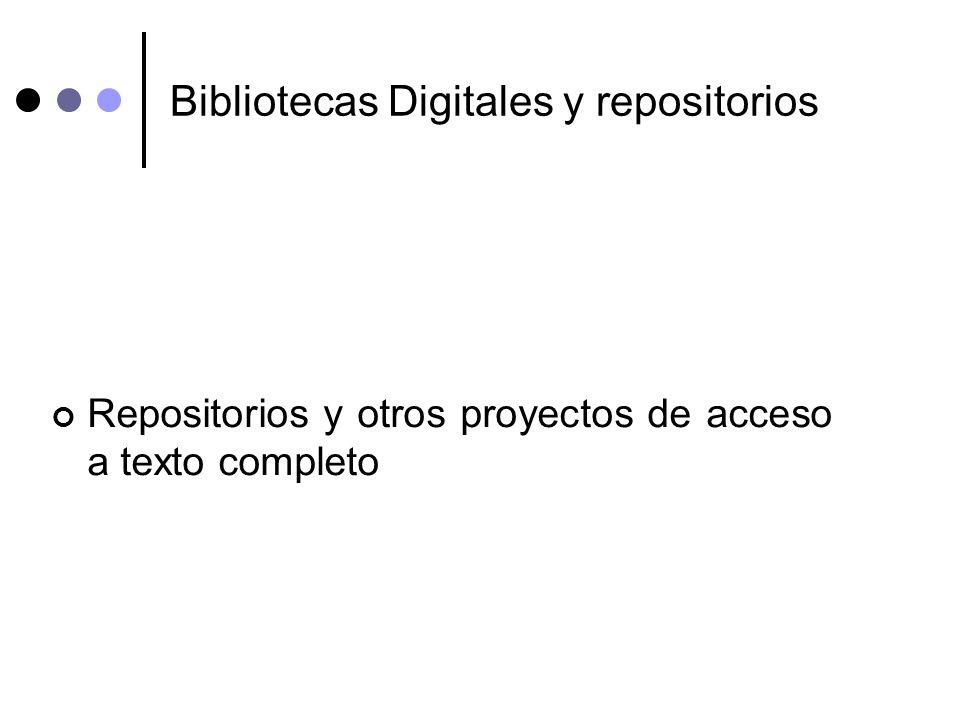 Bibliotecas Digitales y repositorios Repositorios y otros proyectos de acceso a texto completo