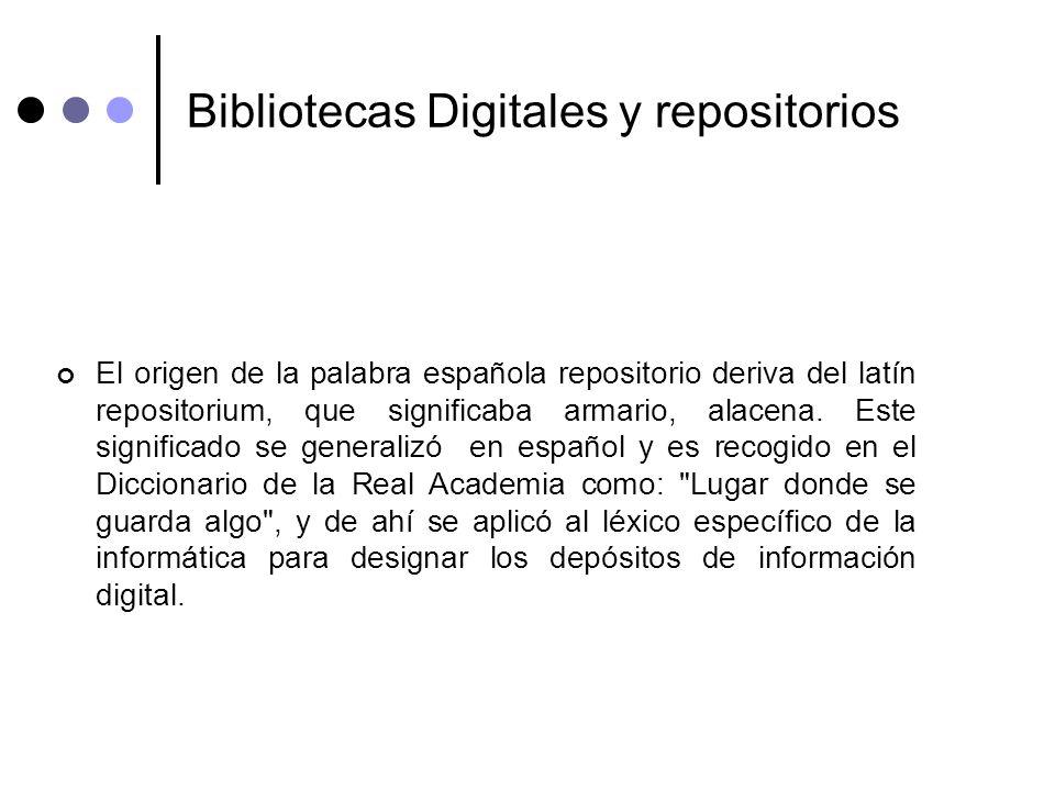 Bibliotecas Digitales y repositorios El origen de la palabra española repositorio deriva del latín repositorium, que significaba armario, alacena. Est