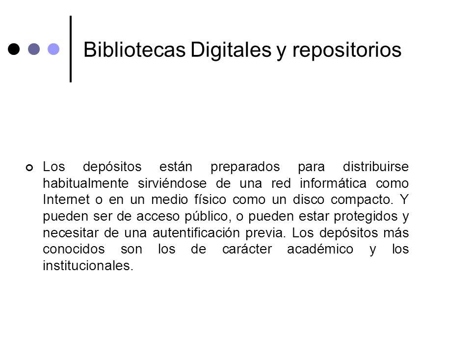 Bibliotecas Digitales y repositorios Los depósitos están preparados para distribuirse habitualmente sirviéndose de una red informática como Internet o