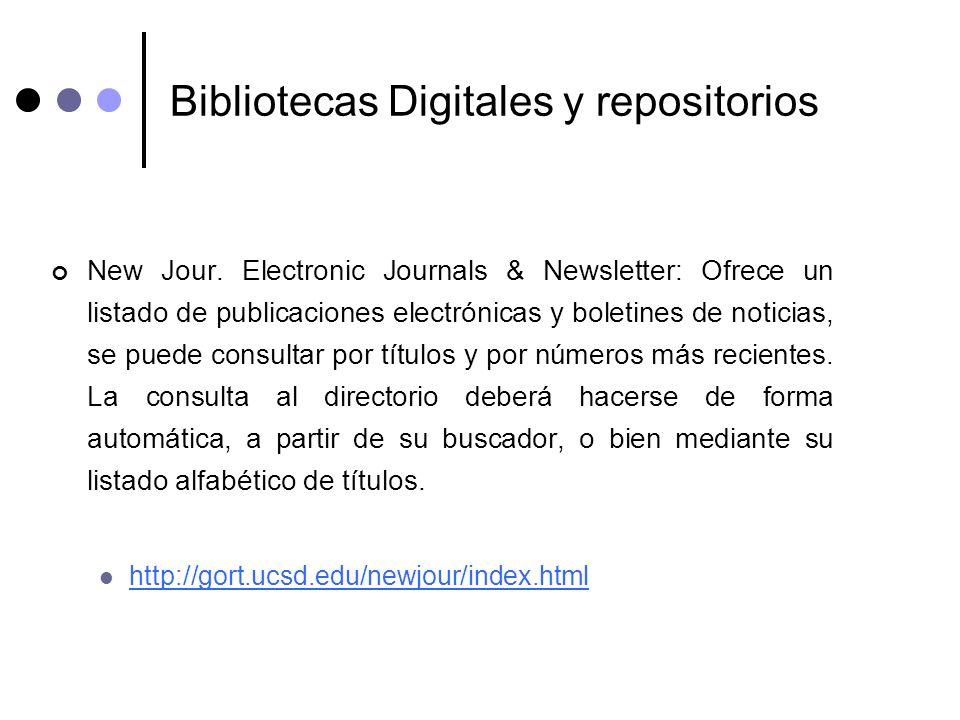 Bibliotecas Digitales y repositorios New Jour. Electronic Journals & Newsletter: Ofrece un listado de publicaciones electrónicas y boletines de notici