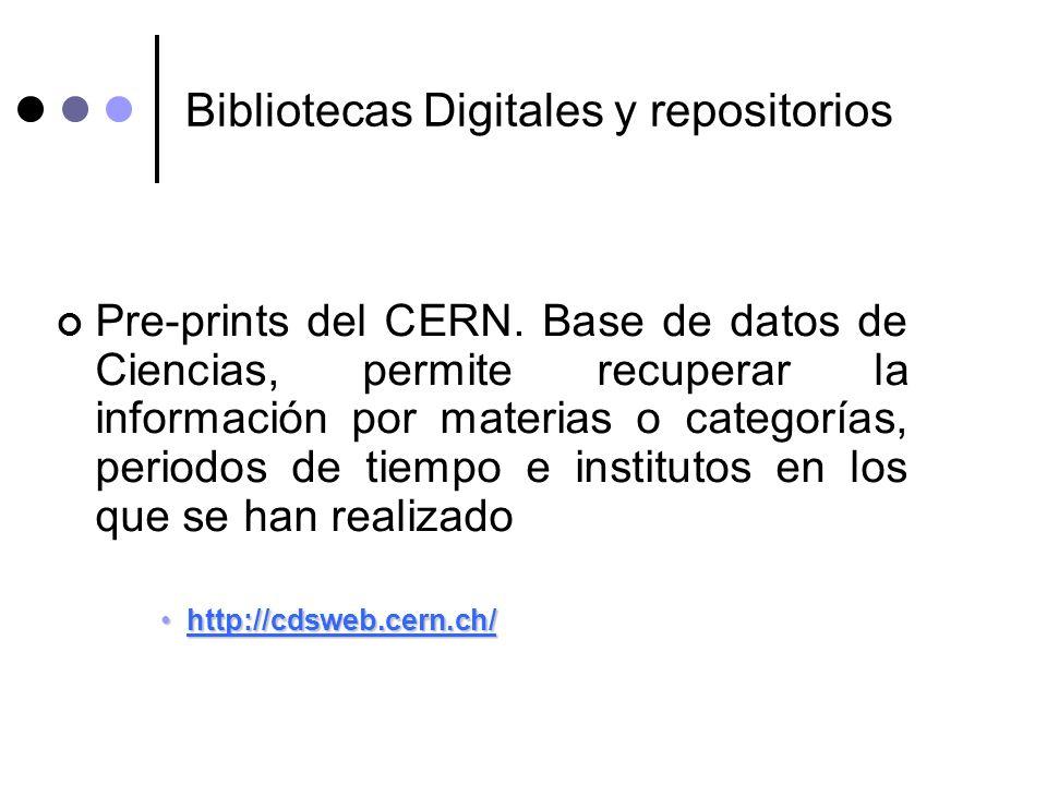 Bibliotecas Digitales y repositorios Pre-prints del CERN. Base de datos de Ciencias, permite recuperar la información por materias o categorías, perio