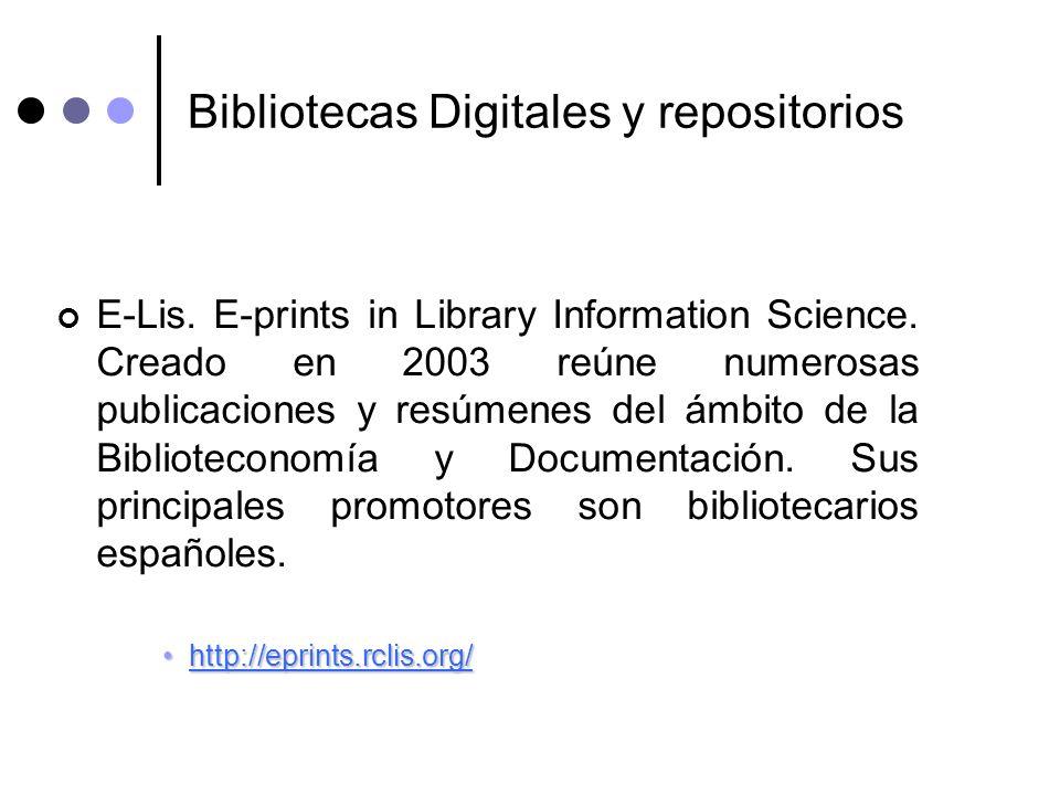 Bibliotecas Digitales y repositorios E-Lis. E-prints in Library Information Science. Creado en 2003 reúne numerosas publicaciones y resúmenes del ámbi