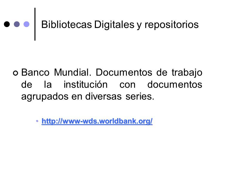 Bibliotecas Digitales y repositorios Banco Mundial. Documentos de trabajo de la institución con documentos agrupados en diversas series. http://www-wd