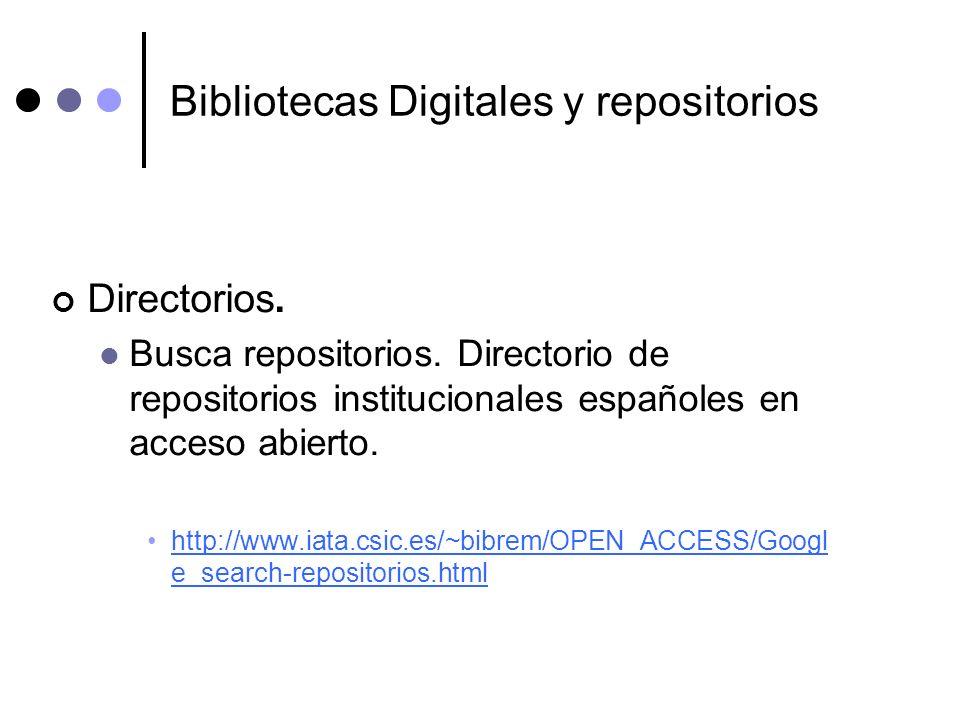 Bibliotecas Digitales y repositorios Directorios. Busca repositorios. Directorio de repositorios institucionales españoles en acceso abierto. http://w