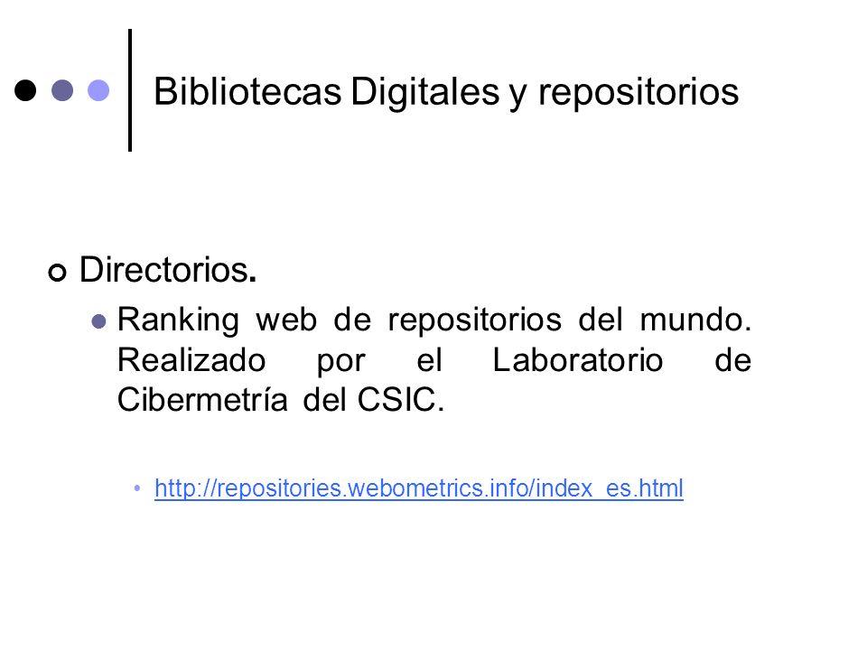 Bibliotecas Digitales y repositorios Directorios. Ranking web de repositorios del mundo. Realizado por el Laboratorio de Cibermetría del CSIC. http://