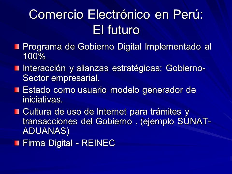 Comercio Electrónico en Perú: El futuro Programa de Gobierno Digital Implementado al 100% Interacción y alianzas estratégicas: Gobierno- Sector empres