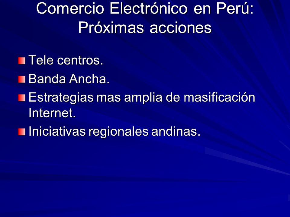 Comercio Electrónico en Perú: Próximas acciones Tele centros. Banda Ancha. Estrategias mas amplia de masificación Internet. Iniciativas regionales and