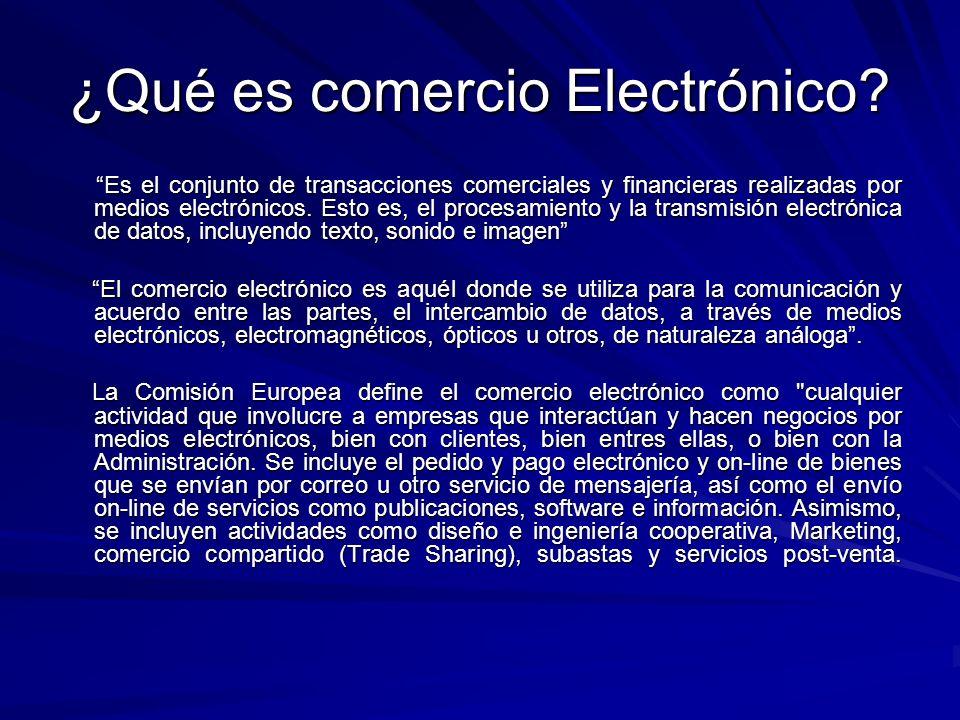 ¿Qué es comercio Electrónico? Es el conjunto de transacciones comerciales y financieras realizadas por medios electrónicos. Esto es, el procesamiento