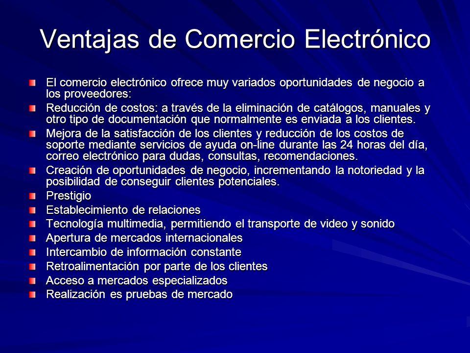 Ventajas de Comercio Electrónico El comercio electrónico ofrece muy variados oportunidades de negocio a los proveedores: Reducción de costos: a través