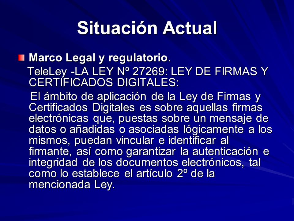 Situación Actual Marco Legal y regulatorio. TeleLey -LA LEY Nº 27269: LEY DE FIRMAS Y CERTIFICADOS DIGITALES: TeleLey -LA LEY Nº 27269: LEY DE FIRMAS
