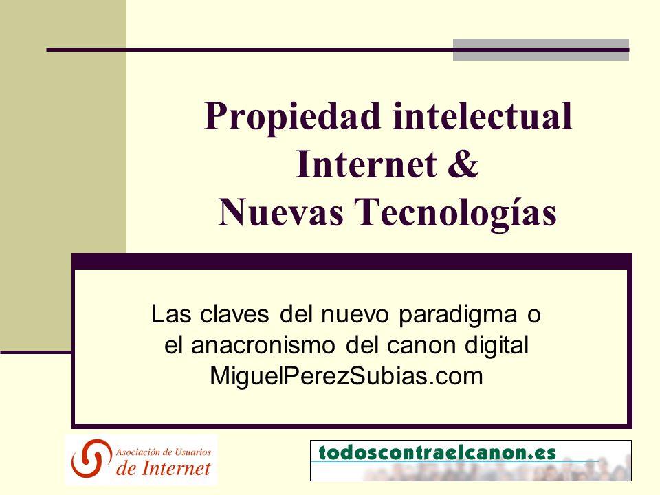 Propiedad intelectual Internet & Nuevas Tecnologías Las claves del nuevo paradigma o el anacronismo del canon digital MiguelPerezSubias.com