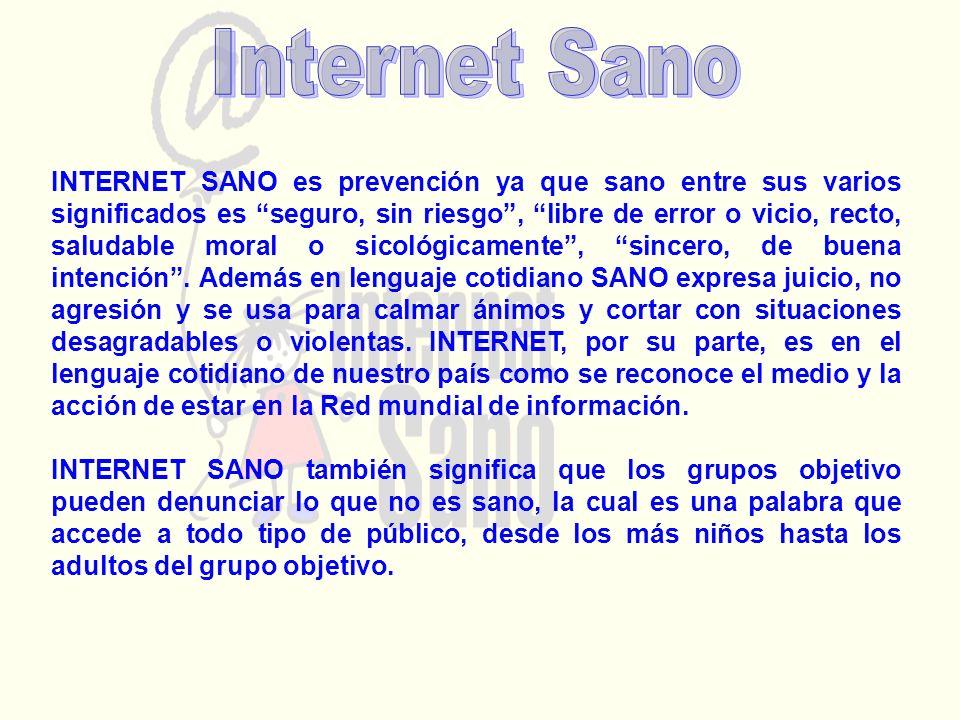INTERNET SANO es prevención ya que sano entre sus varios significados es seguro, sin riesgo, libre de error o vicio, recto, saludable moral o sicológi