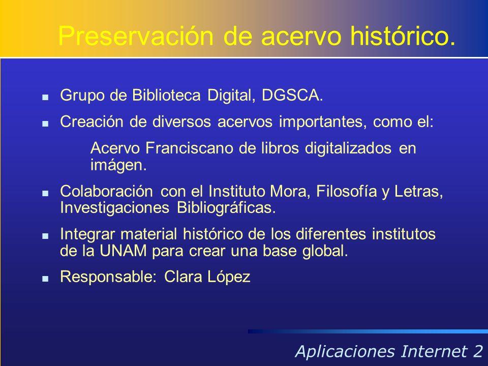 Aplicaciones Internet 2 Preservación de acervo histórico. Grupo de Biblioteca Digital, DGSCA. Creación de diversos acervos importantes, como el: Acerv