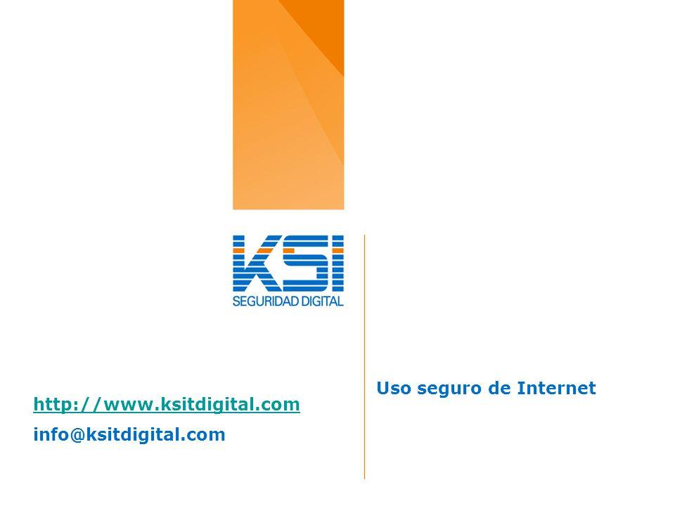 Uso seguro de Internet http://www.ksitdigital.com info@ksitdigital.com