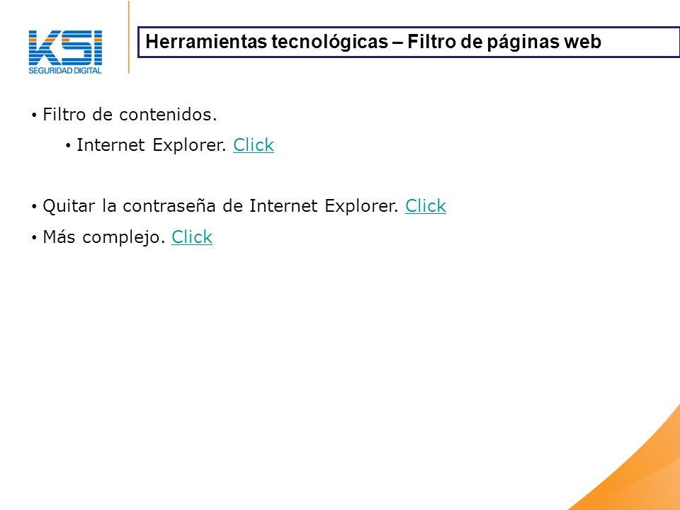 Filtro de contenidos. Internet Explorer. ClickClick Quitar la contraseña de Internet Explorer. ClickClick Más complejo. ClickClick Herramientas tecnol