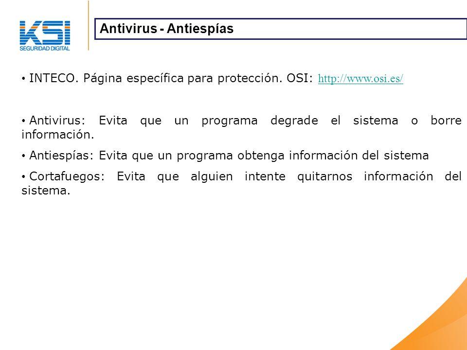 INTECO. Página específica para protección. OSI: http://www.osi.es/ http://www.osi.es/ Antivirus: Evita que un programa degrade el sistema o borre info