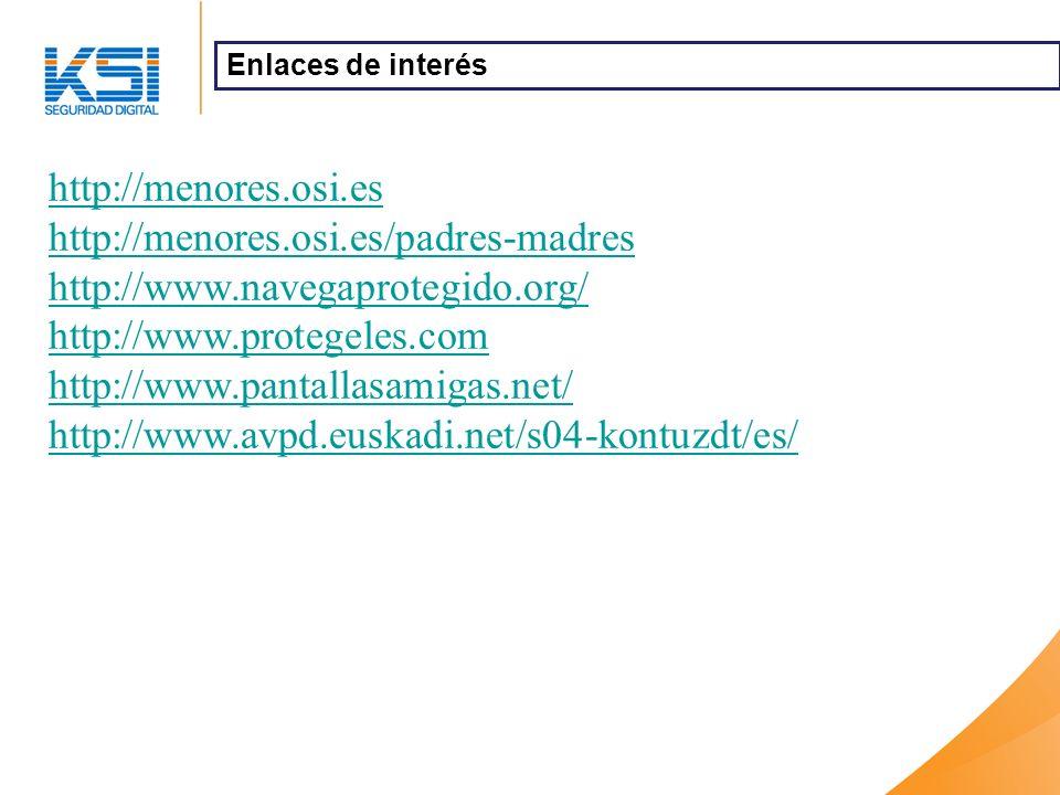 http://menores.osi.es http://menores.osi.es/padres-madres http://www.navegaprotegido.org/ http://www.protegeles.com http://www.pantallasamigas.net/ http://www.avpd.euskadi.net/s04-kontuzdt/es/ Enlaces de interés