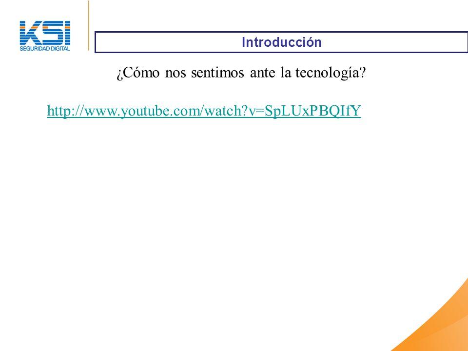 Introducción ¿Cómo nos sentimos ante la tecnología? http://www.youtube.com/watch?v=SpLUxPBQIfY