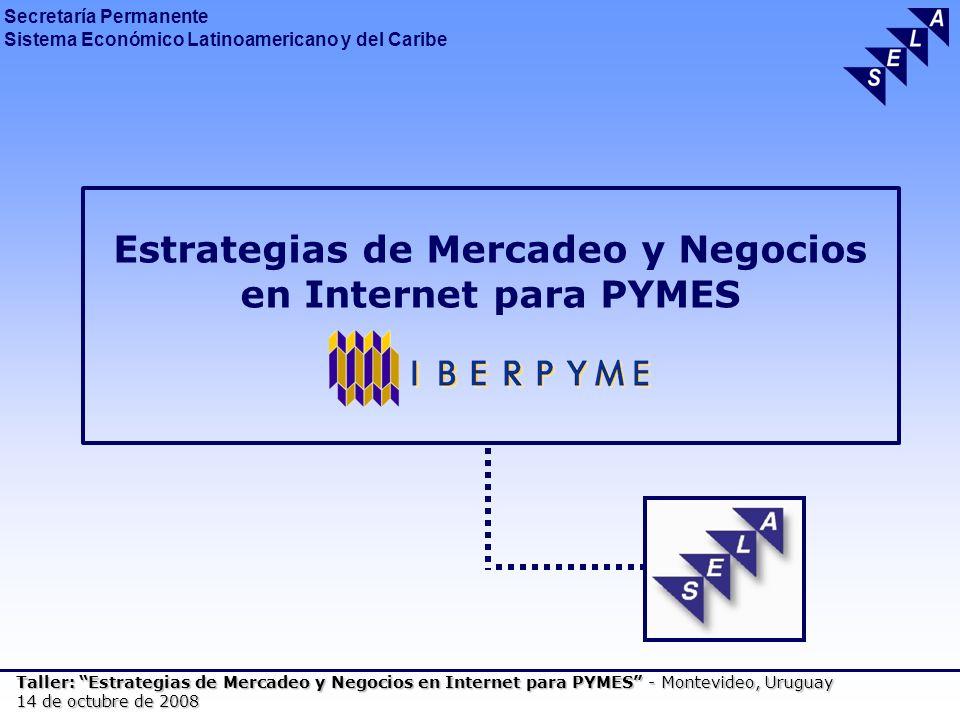 Secretaría Permanente Sistema Económico Latinoamericano y del Caribe Taller: Estrategias de Mercadeo y Negocios en Internet para PYMES - Montevideo, Uruguay 14 de octubre de 2008 Estrategias de Mercadeo y Negocios en Internet para PYMES