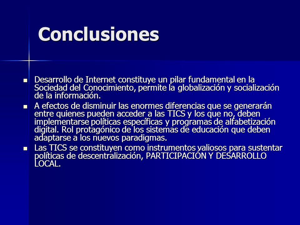 Conclusiones Desarrollo de Internet constituye un pilar fundamental en la Sociedad del Conocimiento, permite la globalización y socialización de la in