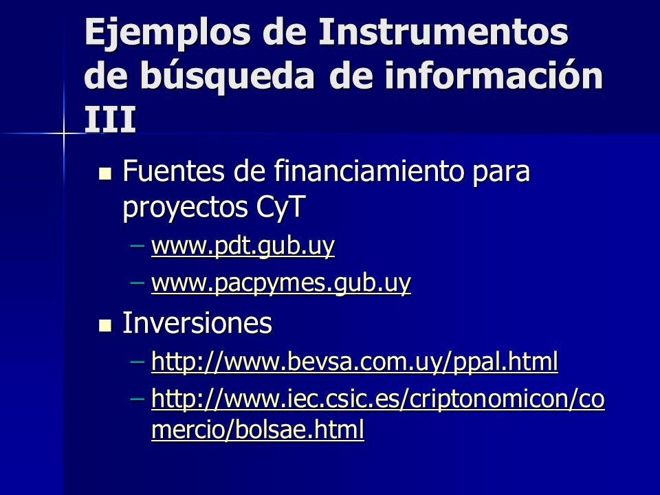 Ejemplos de Instrumentos de búsqueda de información III Fuentes de financiamiento para proyectos CyT Fuentes de financiamiento para proyectos CyT –www