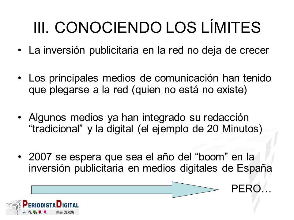 III. CONOCIENDO LOS LÍMITES La inversión publicitaria en la red no deja de crecer Los principales medios de comunicación han tenido que plegarse a la