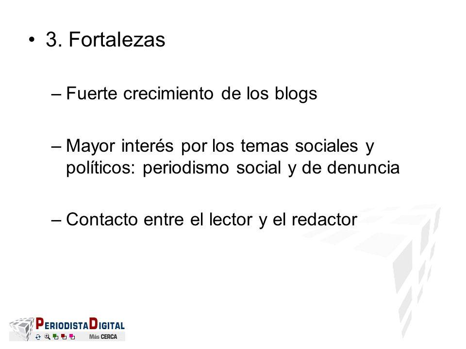 3. Fortalezas –Fuerte crecimiento de los blogs –Mayor interés por los temas sociales y políticos: periodismo social y de denuncia –Contacto entre el l