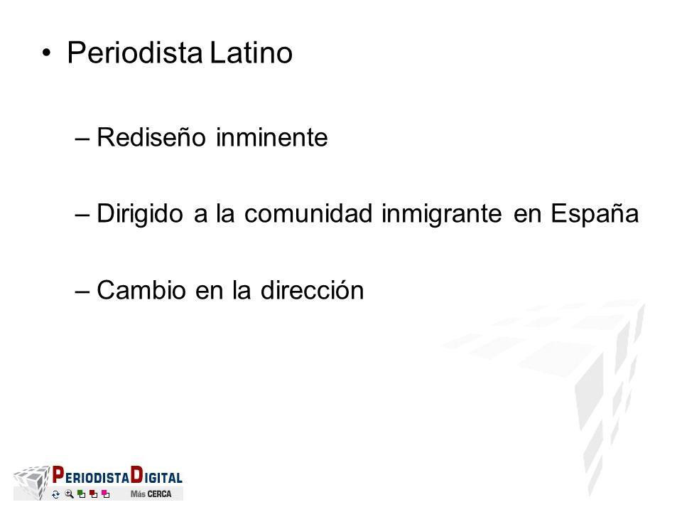 Periodista Latino –Rediseño inminente –Dirigido a la comunidad inmigrante en España –Cambio en la dirección