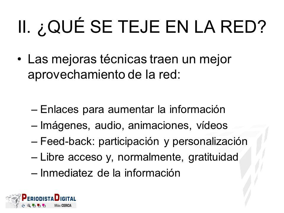 II. ¿QUÉ SE TEJE EN LA RED? Las mejoras técnicas traen un mejor aprovechamiento de la red: –Enlaces para aumentar la información –Imágenes, audio, ani
