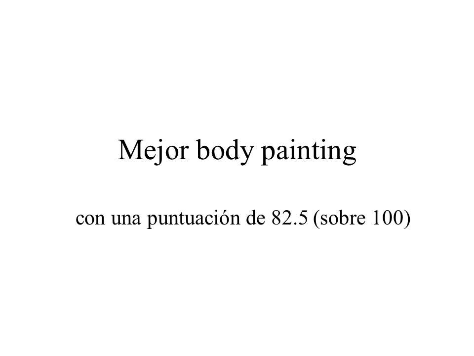 Mejor body painting con una puntuación de 82.5 (sobre 100)