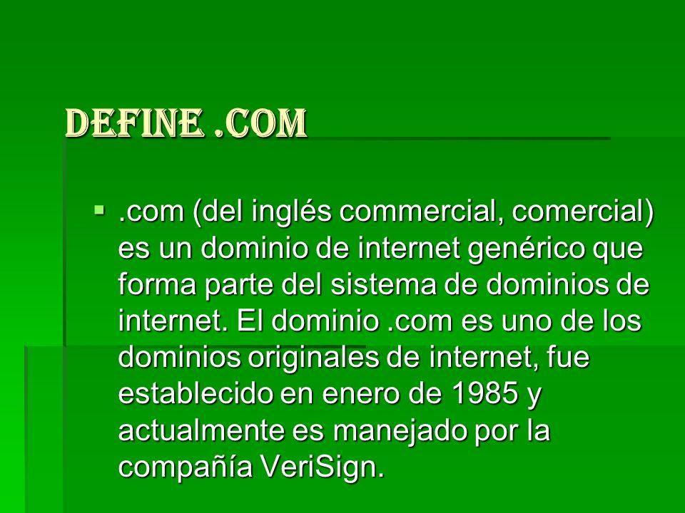 Define.com.com (del inglés commercial, comercial) es un dominio de internet genérico que forma parte del sistema de dominios de internet. El dominio.c