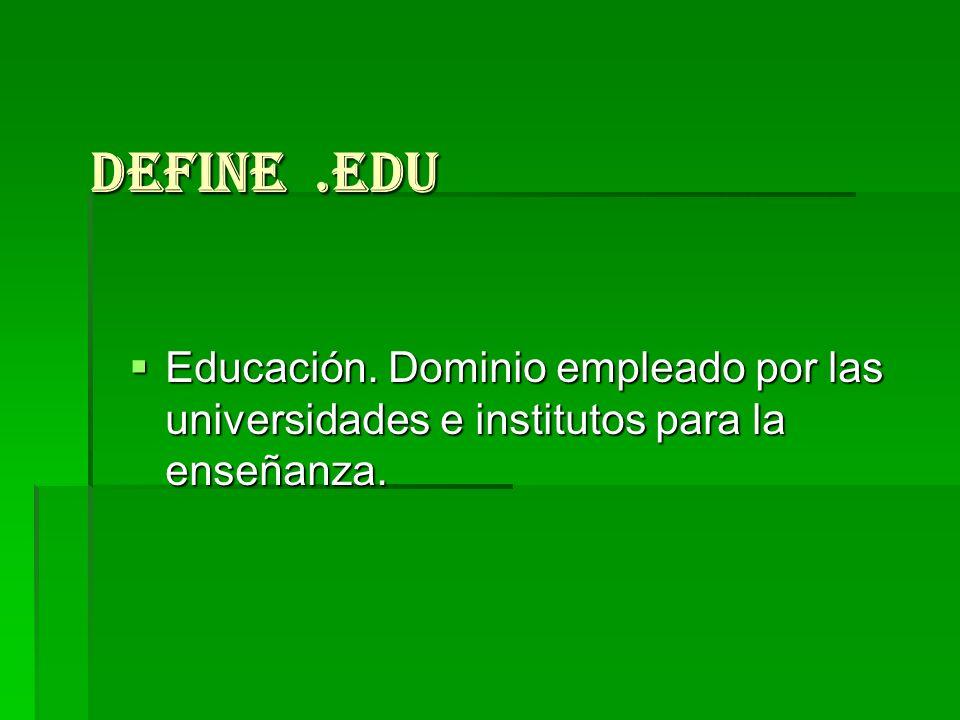 Define.edu Educación. Dominio empleado por las universidades e institutos para la enseñanza. Educación. Dominio empleado por las universidades e insti