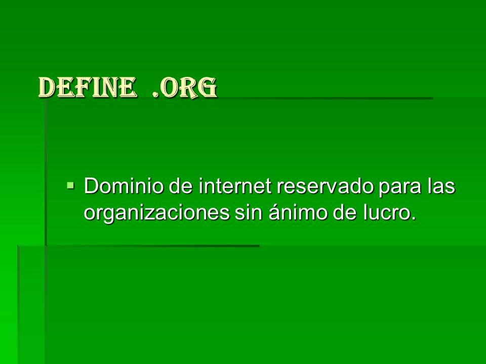 Define.org Dominio de internet reservado para las organizaciones sin ánimo de lucro. Dominio de internet reservado para las organizaciones sin ánimo d