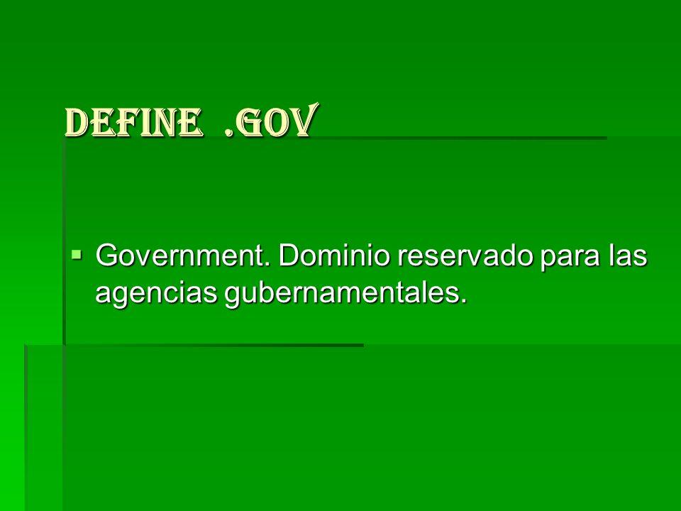 Define.gov Government. Dominio reservado para las agencias gubernamentales. Government. Dominio reservado para las agencias gubernamentales.
