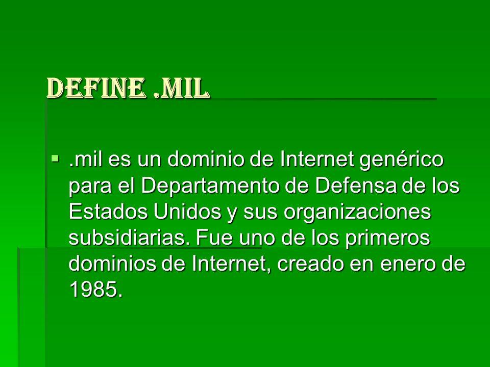 Define.mil.mil es un dominio de Internet genérico para el Departamento de Defensa de los Estados Unidos y sus organizaciones subsidiarias. Fue uno de